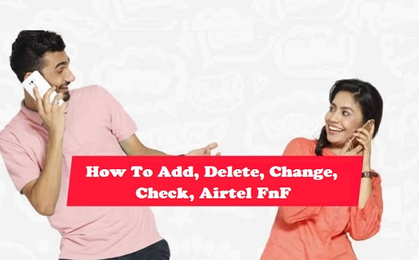 Airtel How To Add Delete Change Check FnF