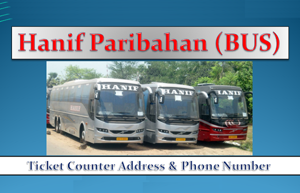 Hanif Paribahan: Ticket Price, Counter Location & Contact Number.